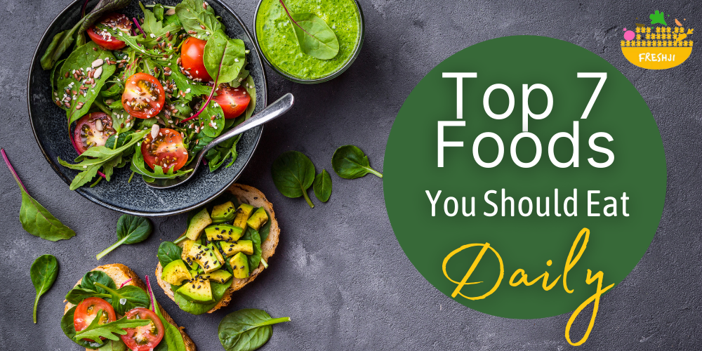 Top 7 Foods You Should Eat Daily