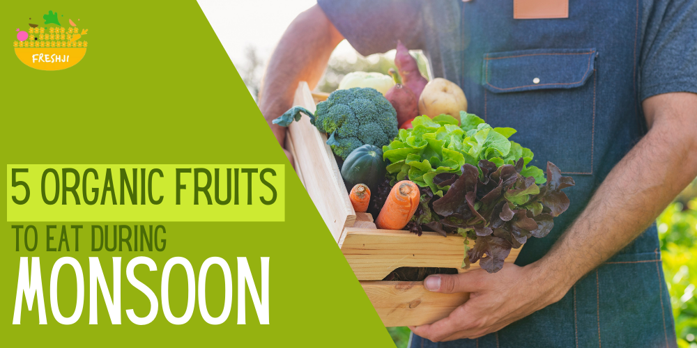 5 Organic Fruits to Eat During Monsoon